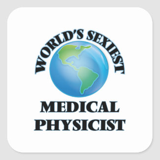 World's Sexiest Medical Physicist Square Sticker