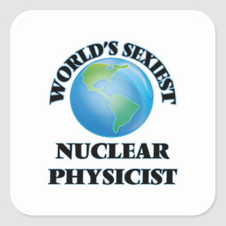 World's Sexiest Nuclear Physicist Square Sticker