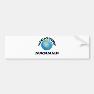 World's Sexiest Nursemaid Bumper Stickers