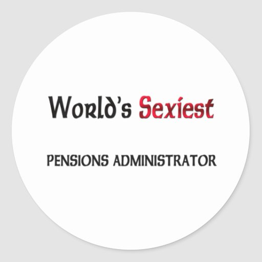 World's Sexiest Pensions Administrator Classic Round Sticker