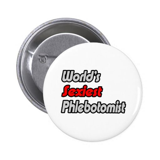 World's Sexiest Phlebotomist Pinback Buttons