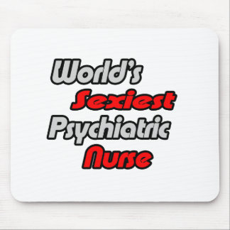 World's Sexiest Psychiatric Nurse Mousepad