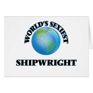 World's Sexiest Shipwright Greeting Card
