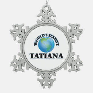 World's Sexiest Tatiana Snowflake Pewter Christmas Ornament