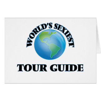 World's Sexiest Tour Guide Greeting Card