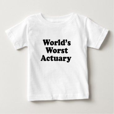 Professional Business World's Worst Actuary Baby T-Shirt