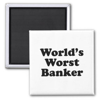 World's Worst Banker Magnet