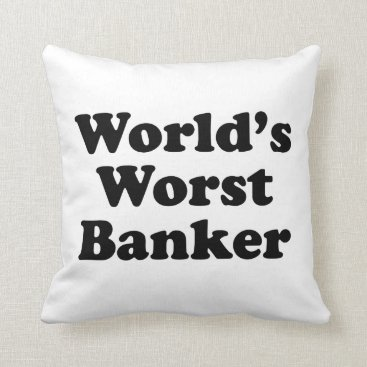 Professional Business World's Worst Banker Throw Pillow