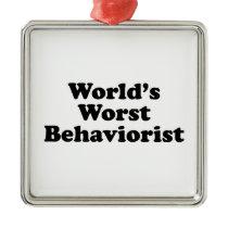 World's Worst Behaviorist Metal Ornament