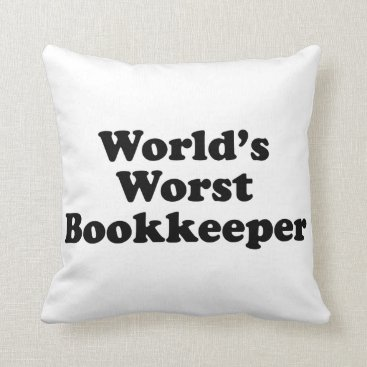 Professional Business World's Worst Bookkeeper Throw Pillow