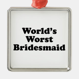 World's Worst Bridesmaid Metal Ornament