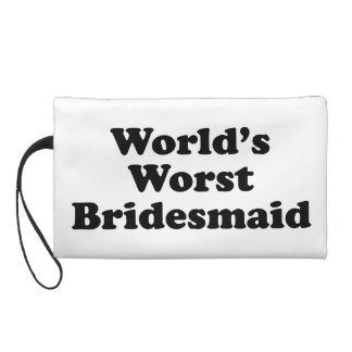 World's Worst Bridesmaid Wristlet
