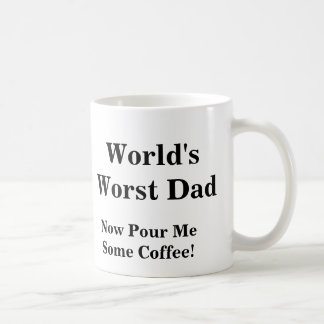World's Worst Dad, Now Pour Me Some Coffee! Coffee Mug