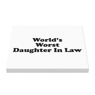 World's Worst Daughter in Law Stretched Canvas Print