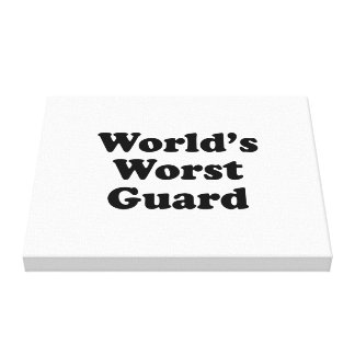 World's Worst Guard Stretched Canvas Prints