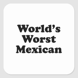 world's Worst Mexican Square Sticker