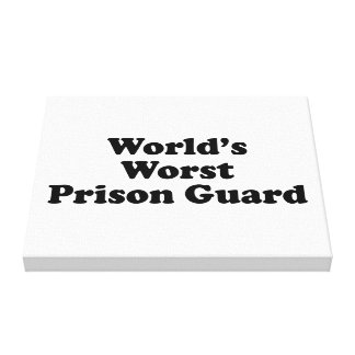 World's Worst Prison Guard Gallery Wrap Canvas