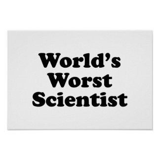 World's Worst Scientist Posters