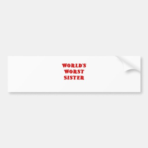 Worlds Worst Sister Bumper Stickers