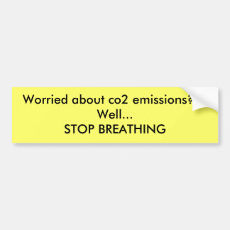 Worried about co2 emissions???Well...STOP BREAT... Car Bumper Sticker