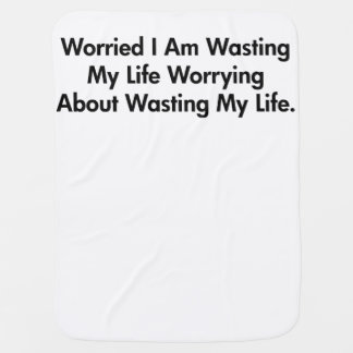 Worried I Am Wasting My Life Worrying About ... Swaddle Blanket