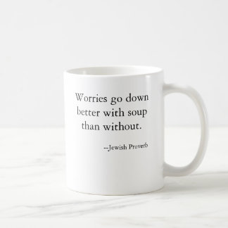 Worries go down better with soup than without. ... coffee mug