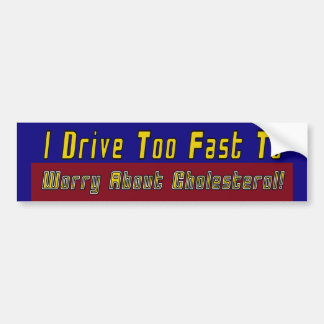 Worry About Cholesterol Bumper Sticker