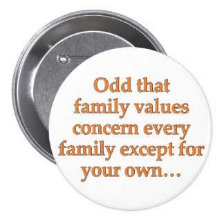 Worry about your own family's values 3 inch round button