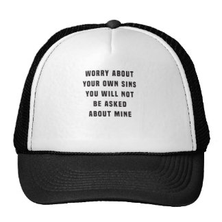 Worry about your own sins. You will not be asked a Trucker Hat