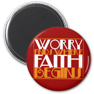 Worry Ends Where Faith Begins 2 Inch Round Magnet