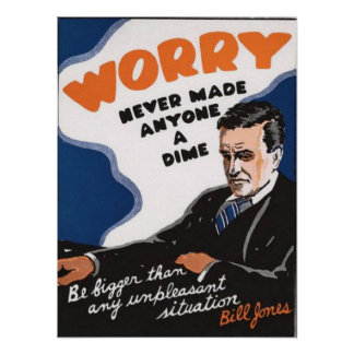 Worry Never Made Anyone A Dime Posters