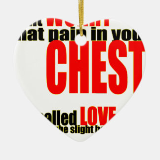 worry slight pain chest love partnership crush rel ceramic ornament
