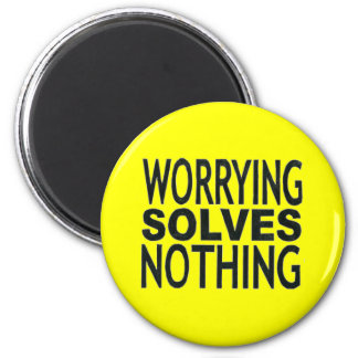 WORRYING SOLVES NOTHING WORDS WISDOM MOTIVATIONAL 2 INCH ROUND MAGNET
