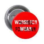 WORSE FOR WEAR, WORSE FOR WEAR PIN