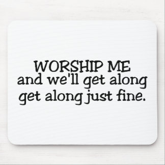 Worship Me And We Will Get Along Just Fine Mouse Pad