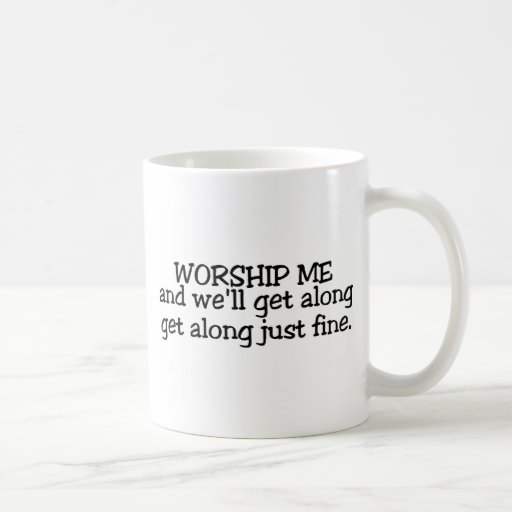 Worship Me And We Will Get Along Just Fine Mug