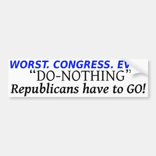 WORST. CONGRESS. EVER. DO-NOTHING REPUBLICANS HAVE BUMPER STICKER