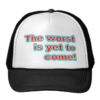 Worst Is Yet To Come! Trucker Hat
