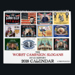 "Worst Political Campaign Slogans 2018 Calendar<br><div class=""desc"">Only from ThenWear -- some of the worst campaign slogans of all time. This colorful, vintage 2018 calendar features highly original, poorly thought out, and oft-ineffective campaign slogans like, &quot;I Got Drunk and Voted Millard Fillmore, &quot; (1856) &quot;Hang on to Your Johnson!&quot; (re-elect Andrew Johnson, 1868), and &quot;For Slighty Less...</div>"