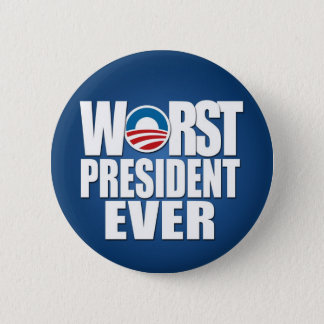 Worst President Ever - Anti Obama Pinback Button