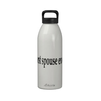 Worst spouse ever. reusable water bottles
