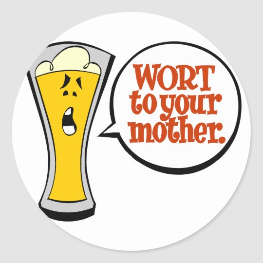 Wort to Your Mother Classic Round Sticker