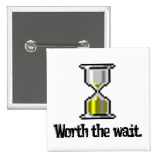 worth the wait pc hourglass icon pinback button