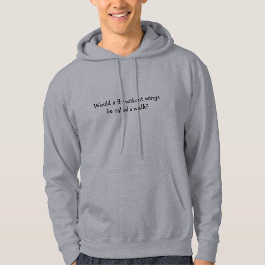 Would a fly without wings be called a walk? hoodie