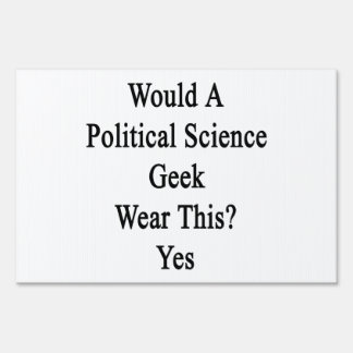 Would A Political Science Geek Wear This Yes Signs