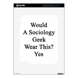 Would A Sociology Geek Wear This Yes Decals For iPad 3