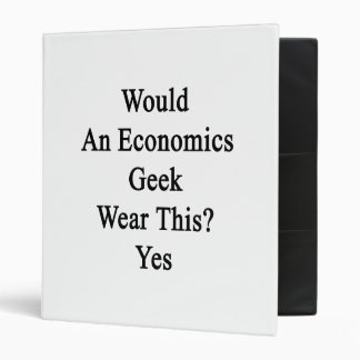 Would An Economics Geek Wear This Yes Binder