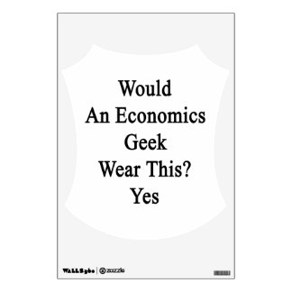 Would An Economics Geek Wear This Yes Room Decal