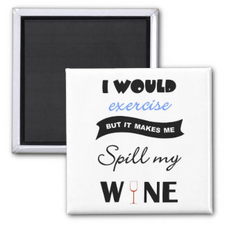 Would exercise but would spill wine square magnet