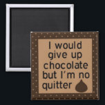 """Would give up chocolate but I&#39;m no quitter magnet<br><div class=""""desc"""">This is a fun magnet for chocolate lovers.</div>"""